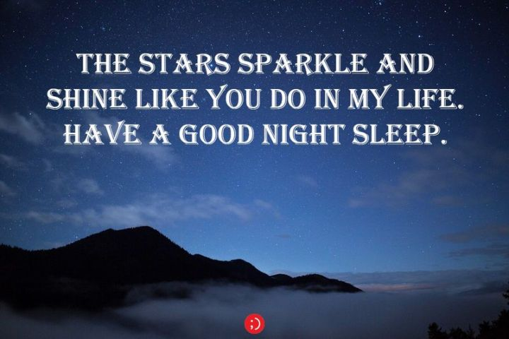 """51 Good Night Images and Quotes - """"The stars sparkle and shine as you do in my life. Have a good night sleep."""""""
