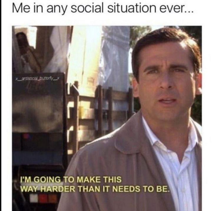 "67 Hilarious Memes - ""My in any social situation ever...I'm going to make this way harder than it needs to be."""