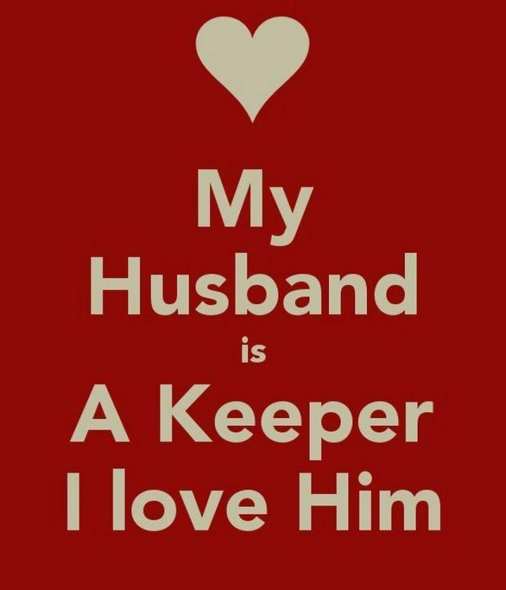"""55 Love Memes - """"My husband is a keeper. I love him."""""""