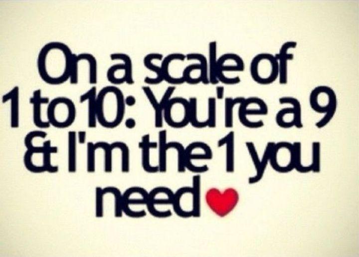 """55 Love Memes - """"On a scale of 1 to 10: You're a 9 and I'm the 1 you need."""""""