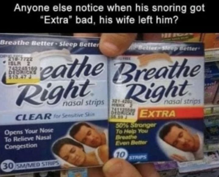 "49 Marriage Memes - ""Has anyone else noticed when his snoring got 'Extra' bad, his wife left him?"""