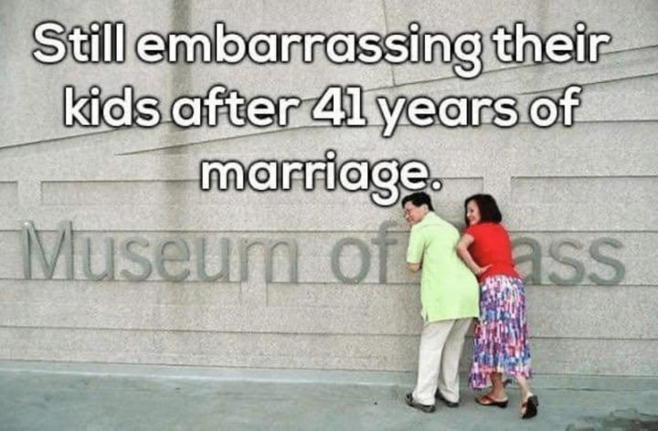 "49 Marriage Memes - ""Still embarrassing their kids after 41 years of marriage: Museum of @$$."""
