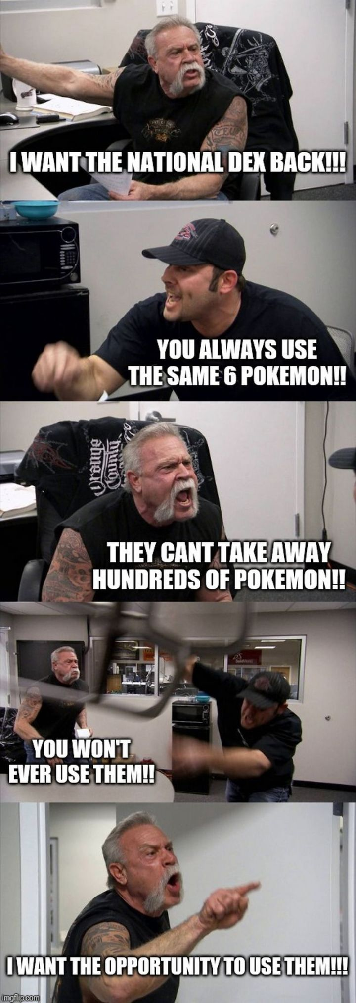 "71 Pokémon memes - ""I want the national dex back!!! You always use the same 6 Pokémon!! They can't take away hundreds of Pokémon!! You won't ever use them!! I want the opportunity to use them!!!"""