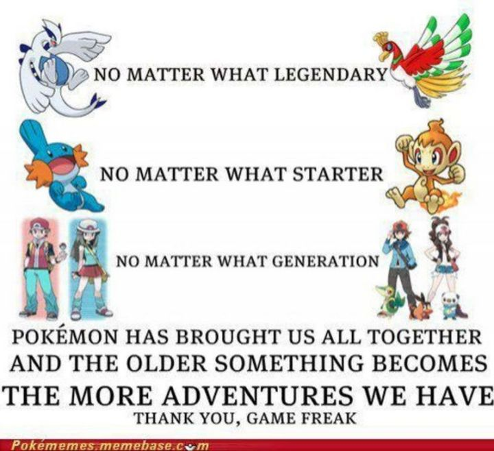 "71 Pokémon memes - ""No matter what legendary. No matter what starter. No matter what generation. Pokémon has brought us all together and the older something becomes, the more adventures we have. Thank you, Game Freak."""