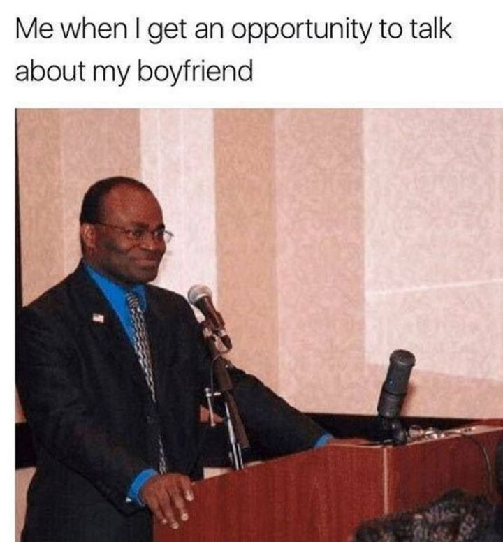 "71 Relationship Quotes - ""Me when I get an opportunity to talk about my boyfriend."""