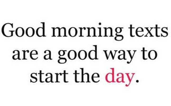 "101 Funny Good Morning Memes - ""Good morning texts are a good way to start the day."""