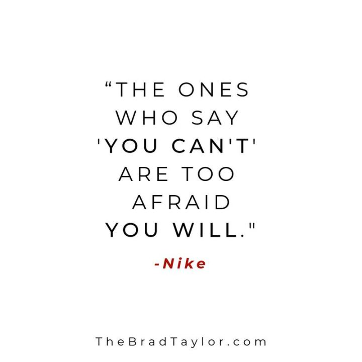 "51 Hard Work Quotes - ""The ones who say you can't are too afraid you will."" - Nike"