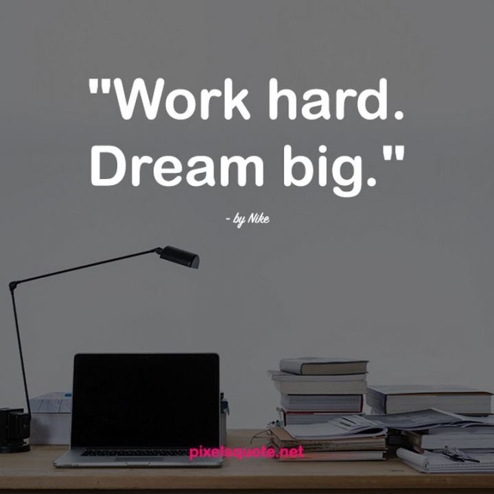 "51 Hard Work Quotes - ""Work hard. Dream big."" - Nike"