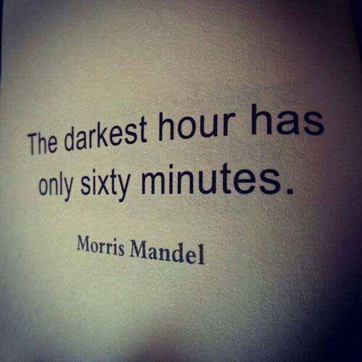 "59 Positive Memes - ""The darkest hour has only sixty minutes."" - Morris Mandel"
