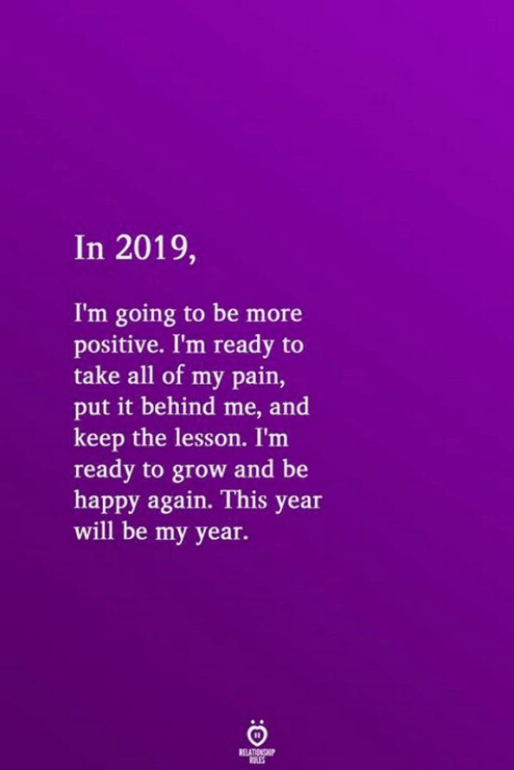 """59 Positive Memes - """"In 2019, I'm going to be more positive. I'm ready to take all of my pain, put it behind me, and keep the lesson. I'm ready to grow and be happy again. This year will be my year."""""""