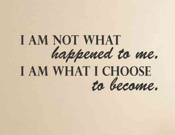 """59 Positive Memes - """"I am not what happened to me, I am what I choose to become."""""""