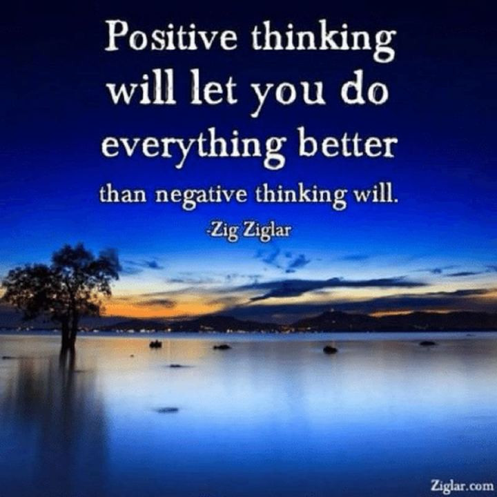 """59 Positive Memes - """"Positive thinking will let you do everything better than negative thinking will."""" - Zig Ziglar"""