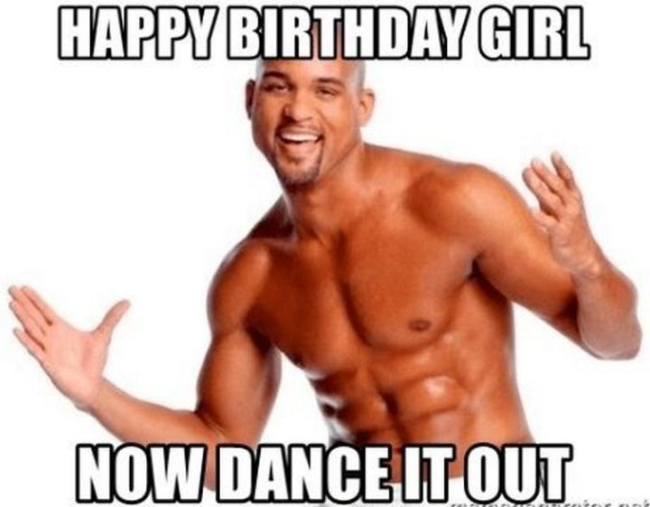 "91 Sister Birthday Memes - ""Happy birthday girl. Now dance it out."""