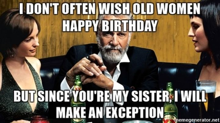 "91 Sister Birthday Memes - ""I don't often wish old women happy birthday but since you're my sister, I will make an exception."""