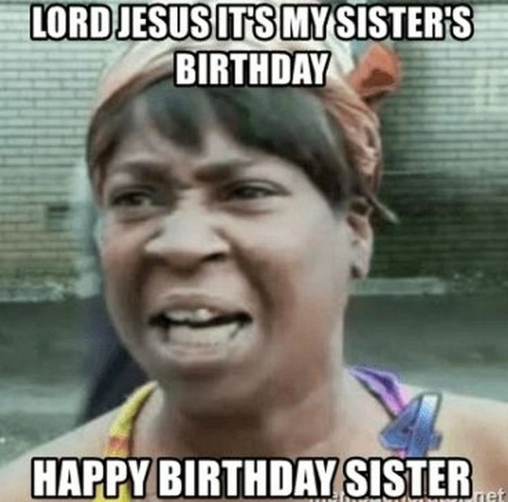 "91 Sister Birthday Memes - ""Lord Jesus it's my sister's birthday. Happy birthday, sister."""