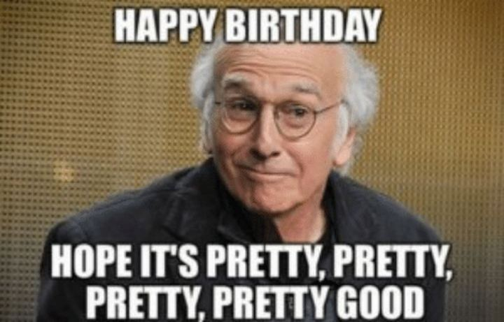 "91 Sister Birthday Memes - ""Happy birthday. I hope it's pretty, pretty, pretty, pretty good."""