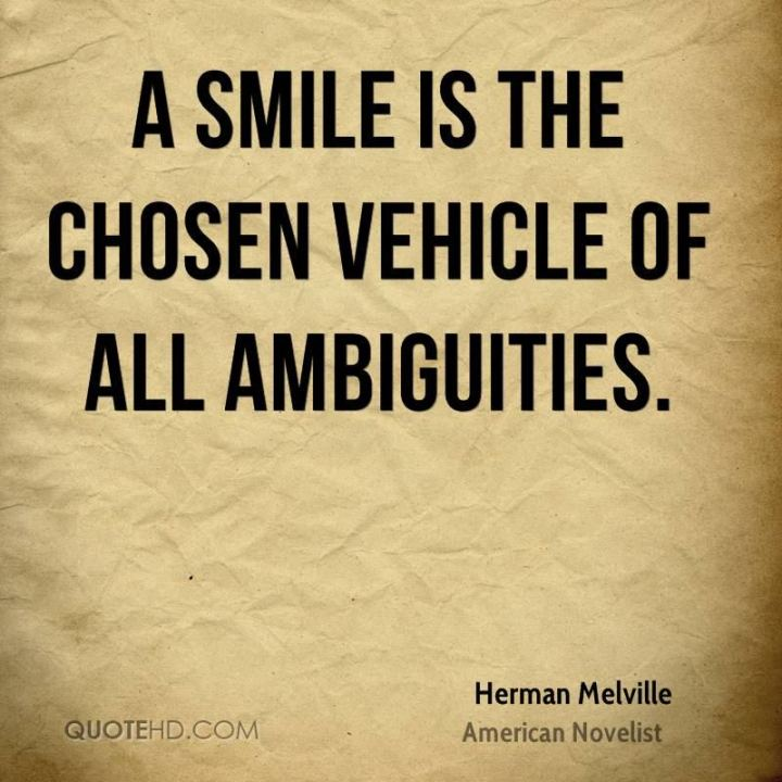 "55 Smile Quotes - ""A smile is the chosen vehicle of all ambiguities."" - Herman Melville"