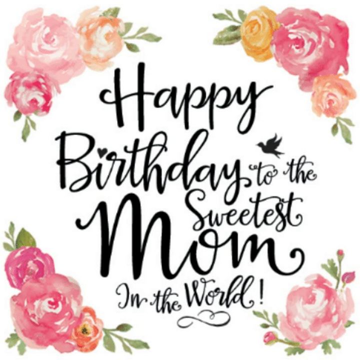 "101 Happy Birthday Mom Memes - ""Happy birthday to the sweetest mom in the world!"""