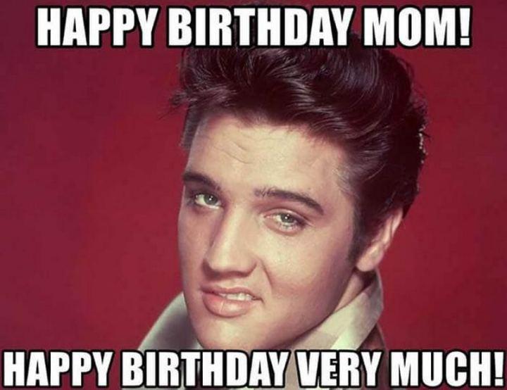 """101 Happy Birthday Mom Memes - """"Happy birthday mom! Happy birthday very much!"""""""