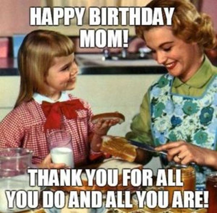"""101 Happy Birthday Mom Memes - """"Happy birthday mom! Thank you for all you do and all you are!"""""""
