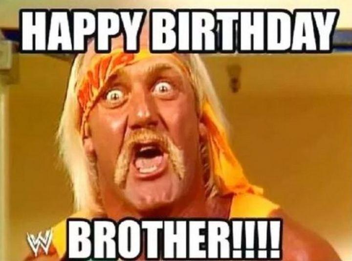 "71 Happy Birthday Brother Memes - ""Happy birthday brother!!!!"""