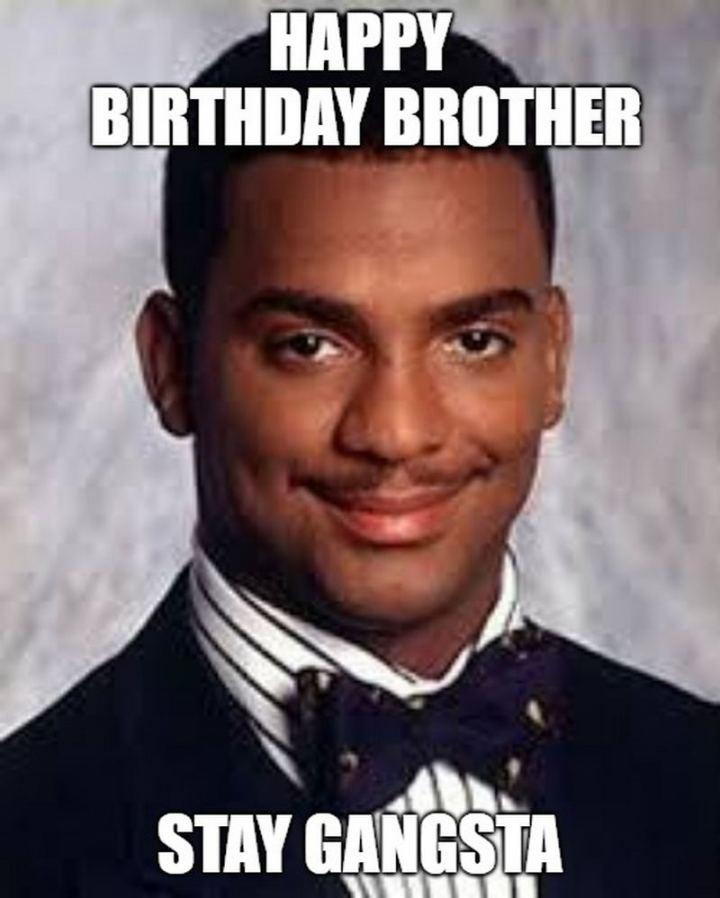 "71 Happy Birthday Brother Memes - ""Happy birthday brother. Stay gangsta."""