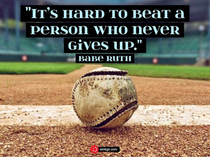 "55 Tuesday Quotes - ""It's hard to beat a person who never gives up."" - Babe Ruth"