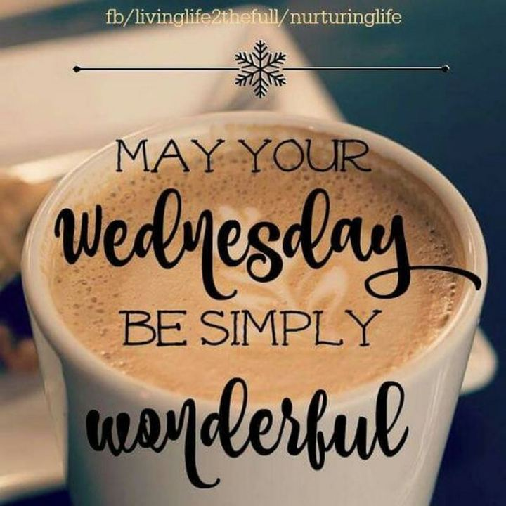 "65 Happy Wednesday Quotes - ""May your Wednesday be simply wonderful."" - Unknown"