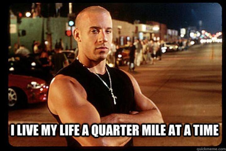 "85 Car Memes - ""I live my life a quarter-mile at a time."""