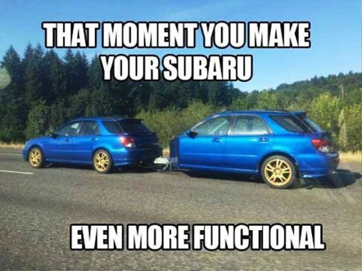 "85 Car Memes - ""That moment you make your Subaru even more functional."""
