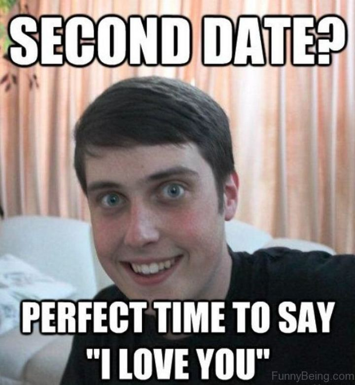 """65 Funny Dating Memes - """"Second date? Perfect time to say 'I love you'."""""""
