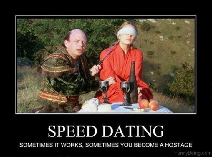 """65 Funny Dating Memes - """"Speed dating. Sometimes it works, sometimes you become a hostage."""""""