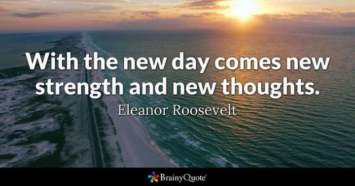 """75 Good Morning Quotes - """"With the new day comes new strength and new thoughts."""" - Eleanor Roosevelt"""