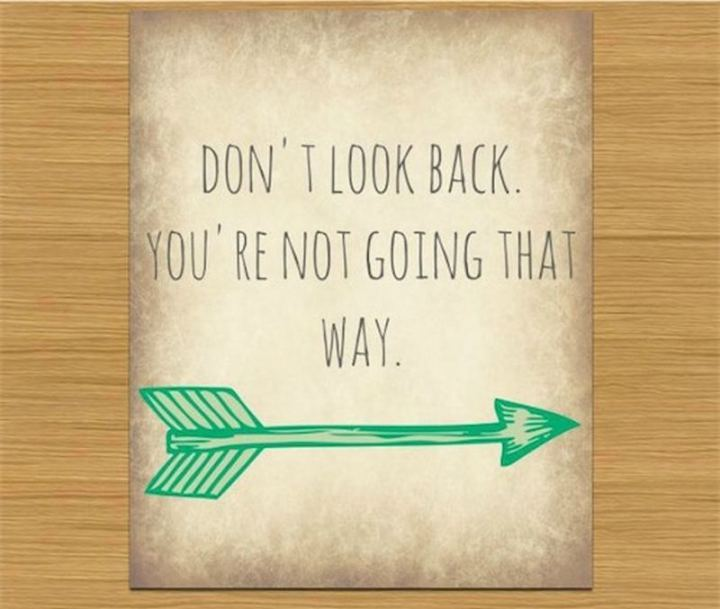 """75 Good Morning Quotes - """"Don't look back. You're not going that way."""""""