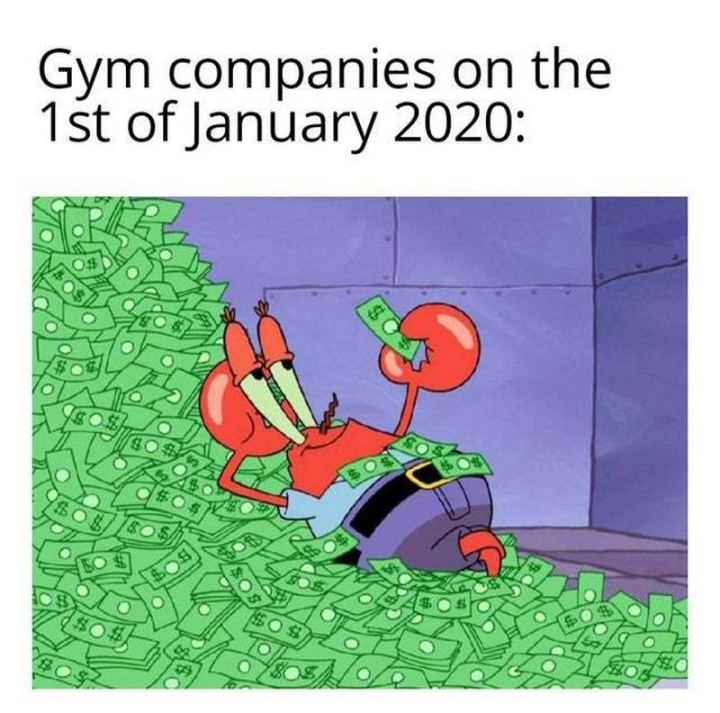 """65 Gym Memes - """"Gym companies on the 1st of January 2020:"""""""