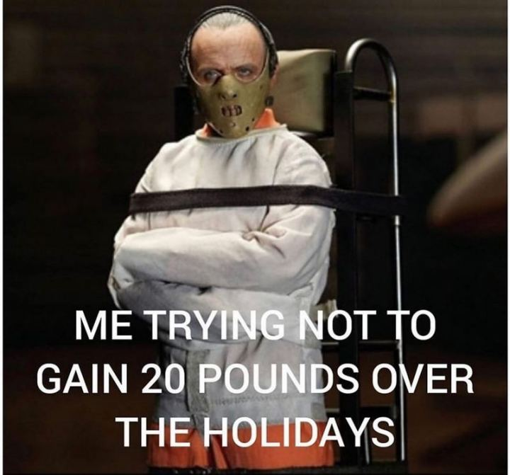 """65 Gym Memes - """"Me trying to not gain 20 pounds over the holidays."""""""
