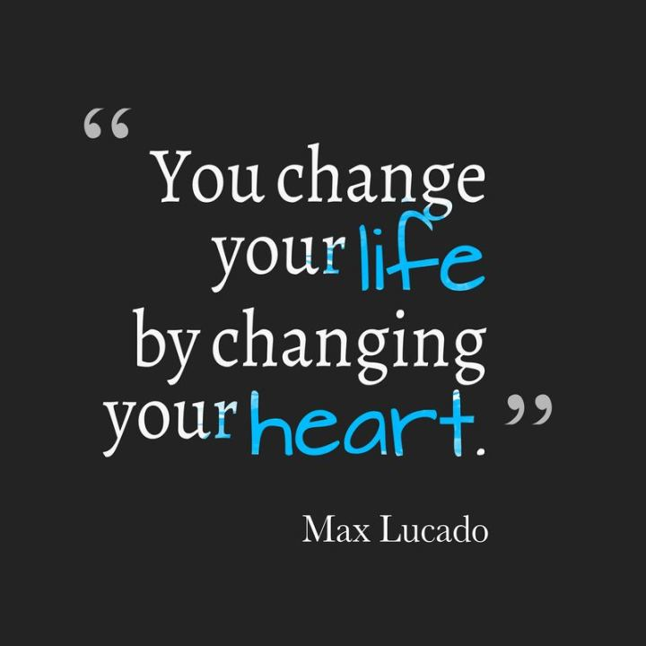 """81 Funny Life Memes - """"You change your life by changing your heart."""" - Max Lucado"""