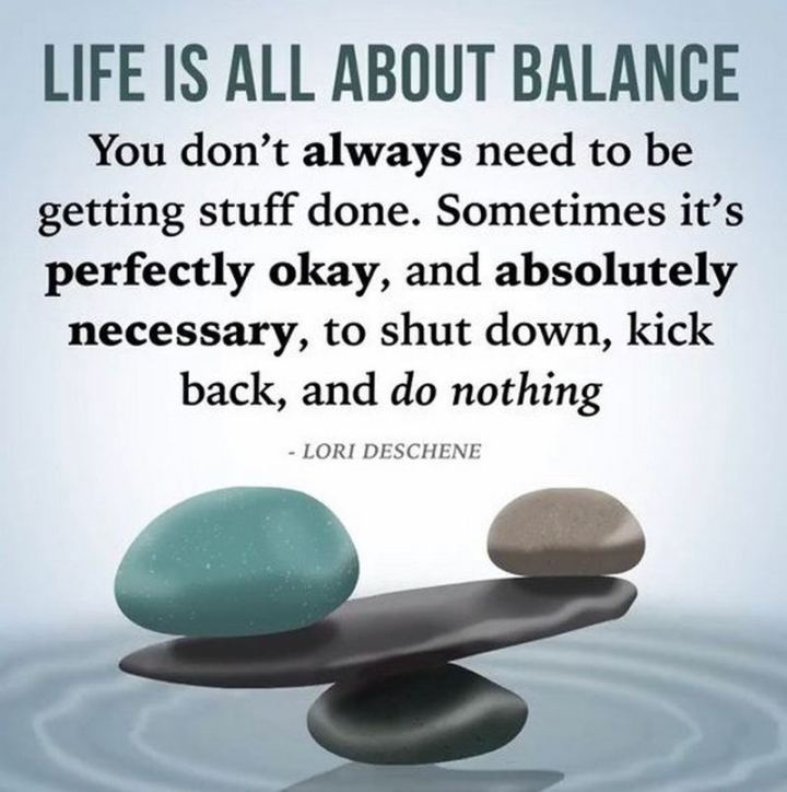 """81 Funny Life Memes - """"Life is all about balance. You don't always need to be getting stuff done. Sometimes it's perfectly okay, and absolutely necessary, to shut down, kick back, and do nothing."""""""
