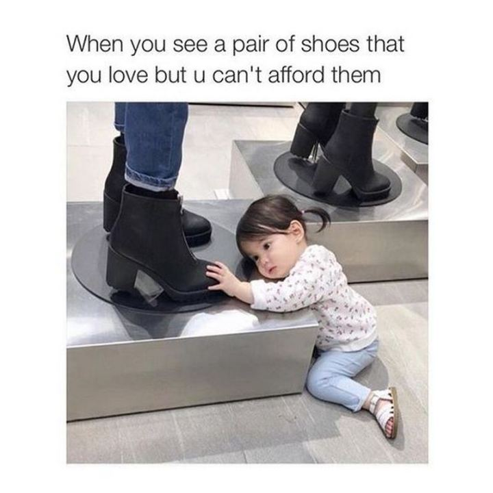 """81 Funny Life Memes - """"When you see a pair of shoes that you love but u can't afford them."""""""