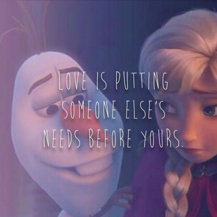 """61 Inspirational Disney Quotes - """"Love is putting someone else's needs before yours."""" - Olaf"""