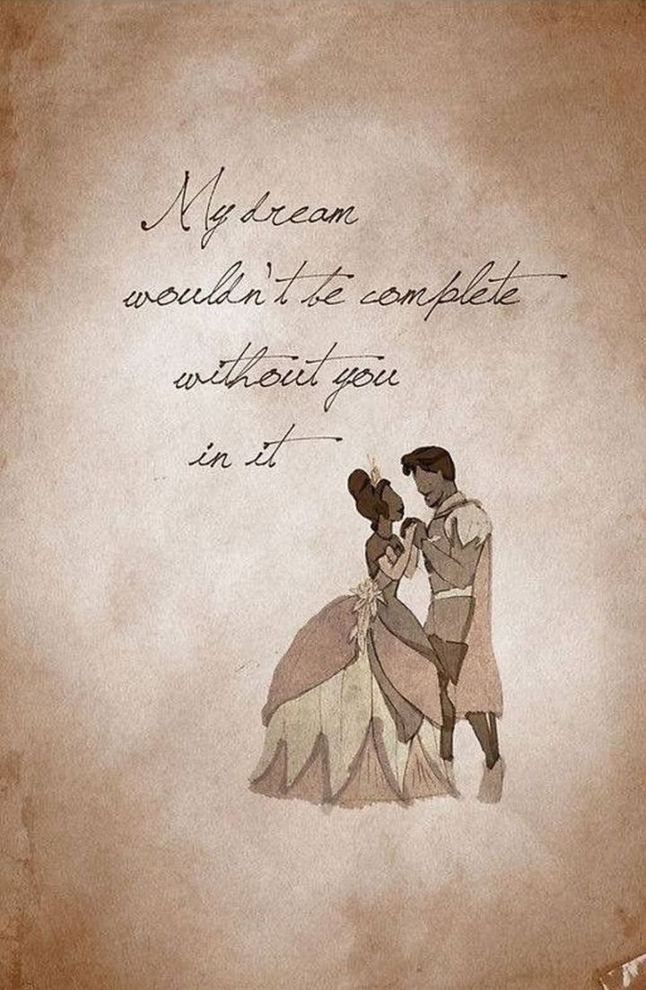 """61 Inspirational Disney Quotes - """"My dream wouldn't be complete without you in it."""" - Tiana"""