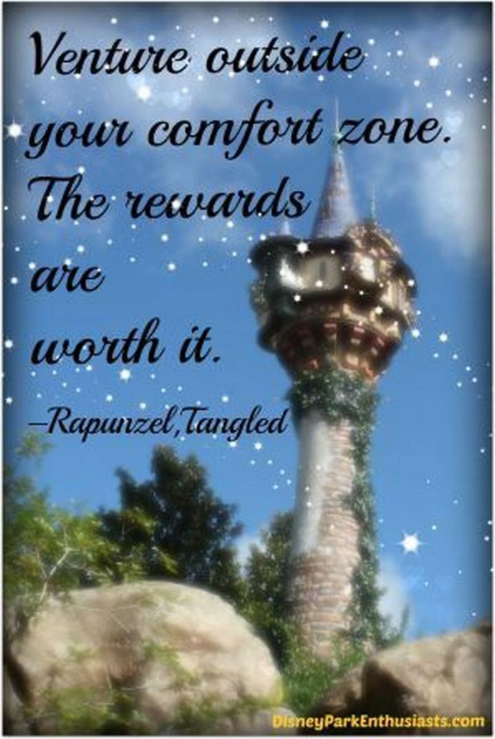 """61 Inspirational Disney Quotes - """"Venture outside your comfort zone. The rewards are worth it."""" - Rapunzel"""