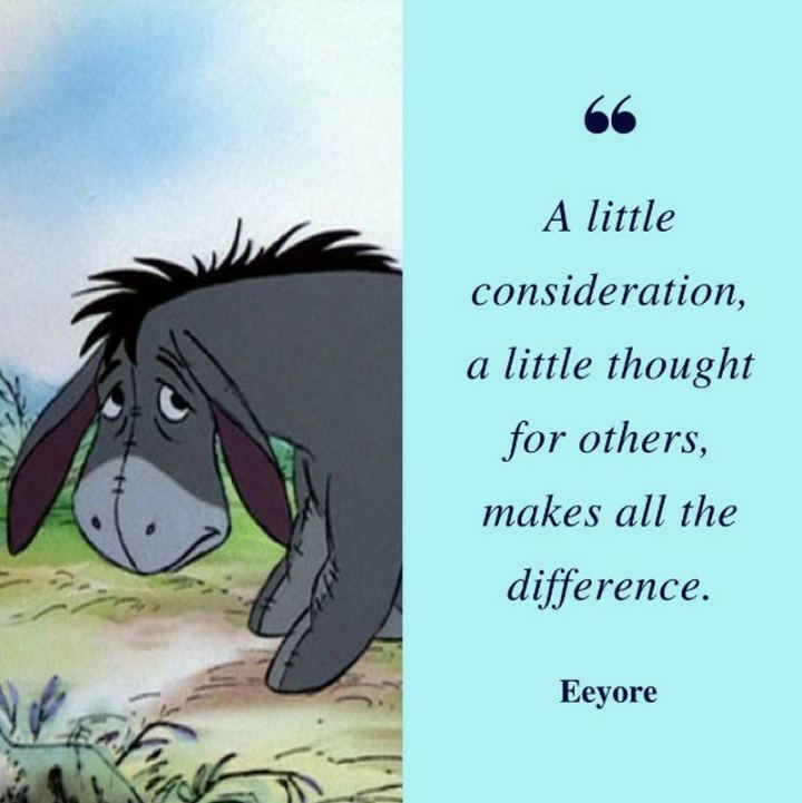 """61 Inspirational Disney Quotes - """"A little consideration, a little thought for others, makes all the difference."""" - Eeyore"""