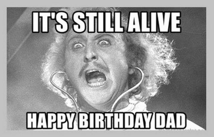 "47 Happy Birthday Dad Memes - ""It's still alive. Happy birthday, dad."""