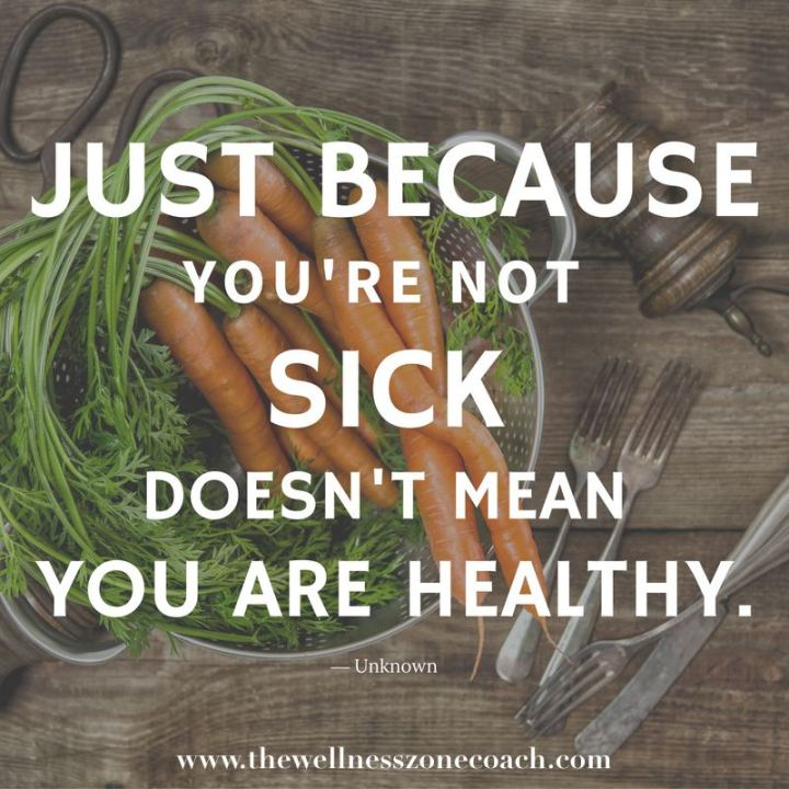 """53 Sick Quotes - """"Just because you're not sick doesn't mean you're healthy."""" - Anonymous"""