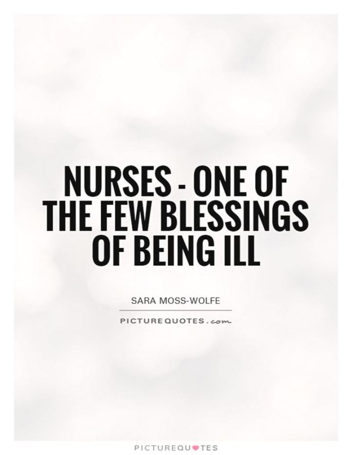 """53 Sick Quotes - """"Nurses - One of the few blessings of being ill."""" - Sara Moss-Wolfe"""