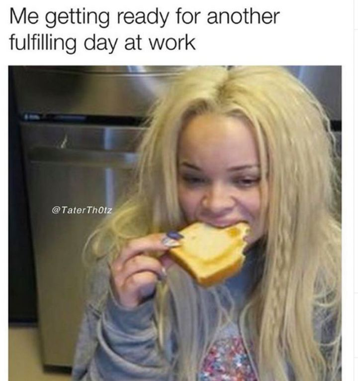 """47 Funny Work Memes - """"Me getting ready for another fulfilling day at work."""""""