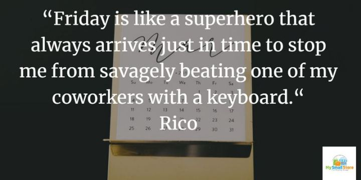 """47 Friday Quotes - """"Friday is like a superhero that always arrives just in time to stop me from savagely beating one of my coworkers with a keyboard."""" - Rico"""