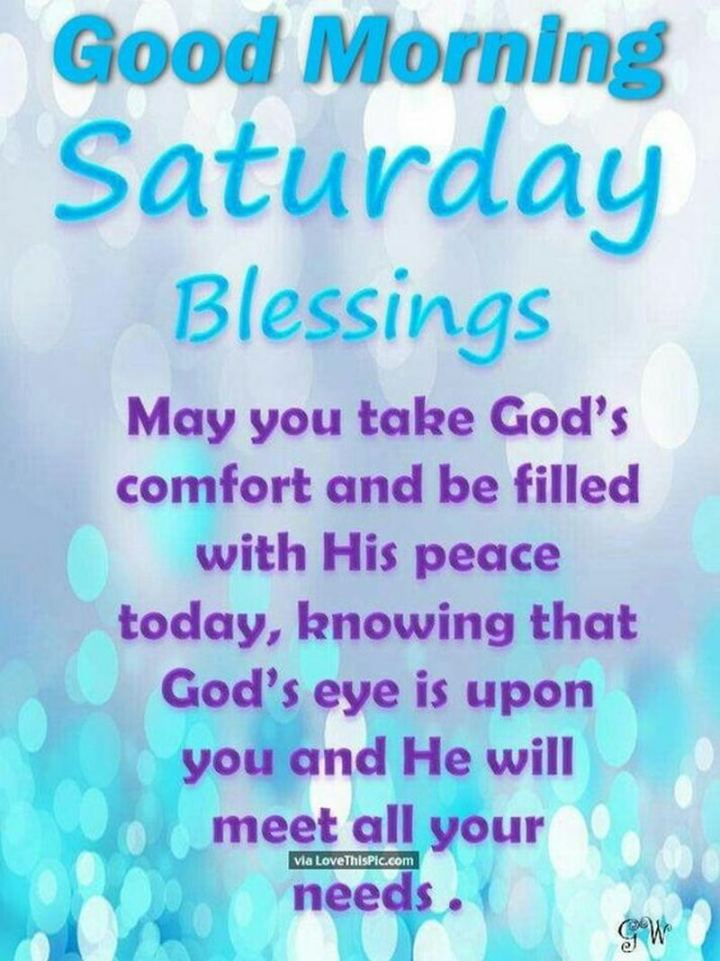 "101 Saturday Memes - ""Good morning Saturday blessings. May you take God's comfort and be filled with His peace today, knowing that God's eye is upon you and He will meet all your needs."""