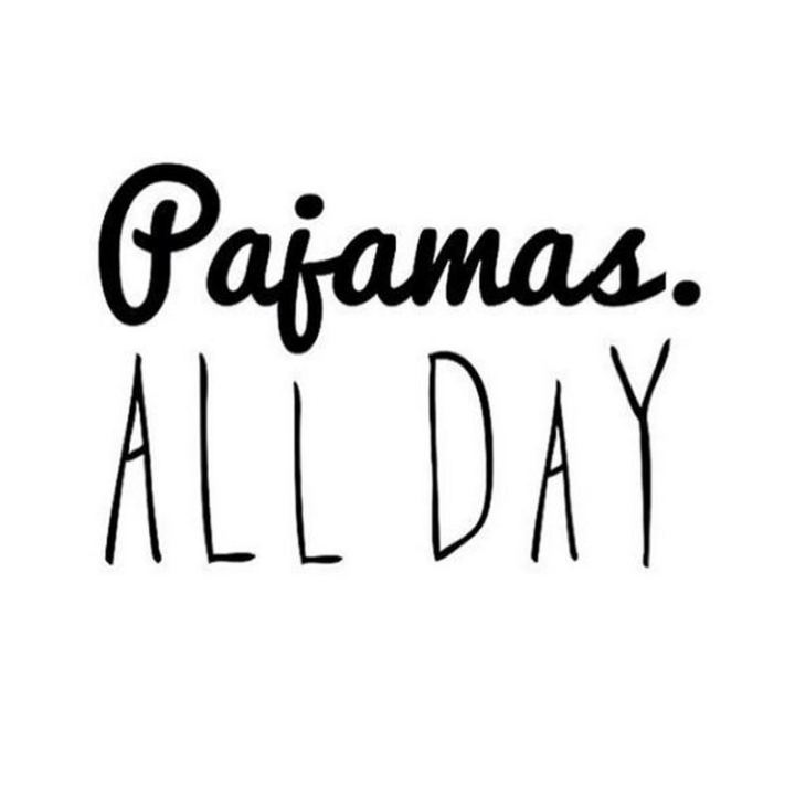 "101 Saturday Memes - ""Pajamas all day."""